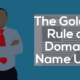 The Golden Rule of Domain Name Use