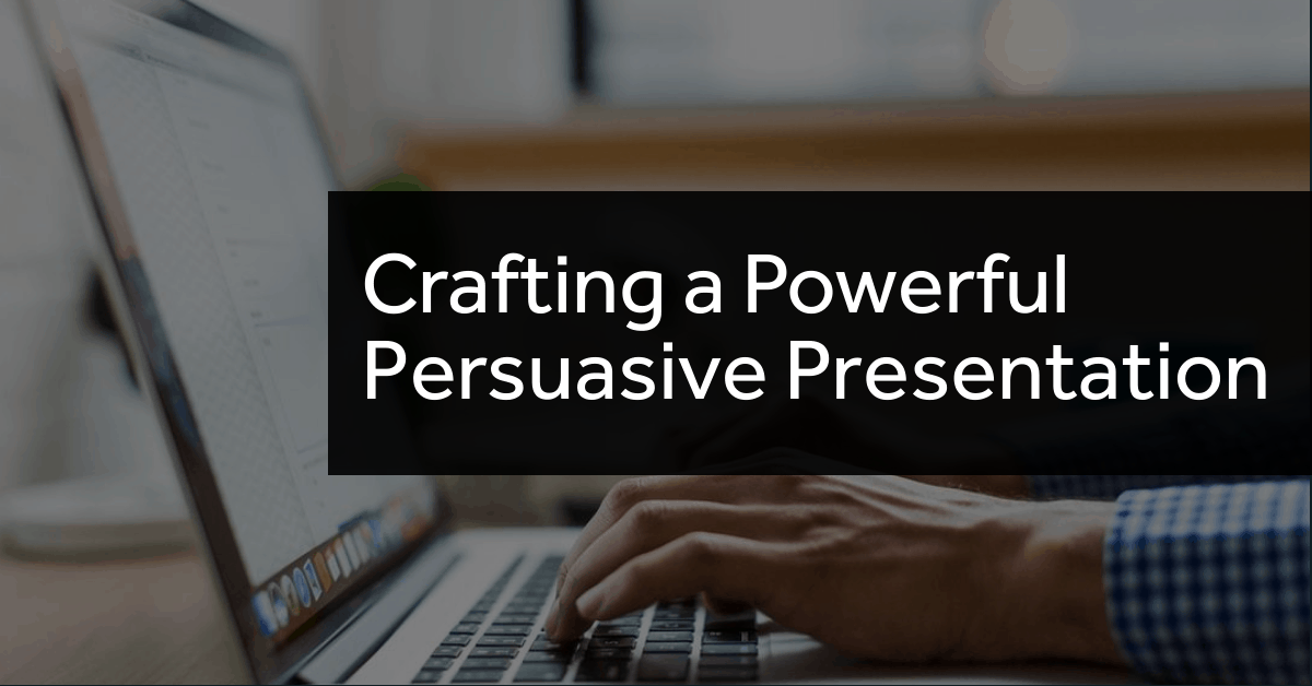 Crafting a Powerful Persuasive Presentation