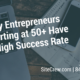 Why Entrepreneurs Starting at 50+ Have a High Success Rate