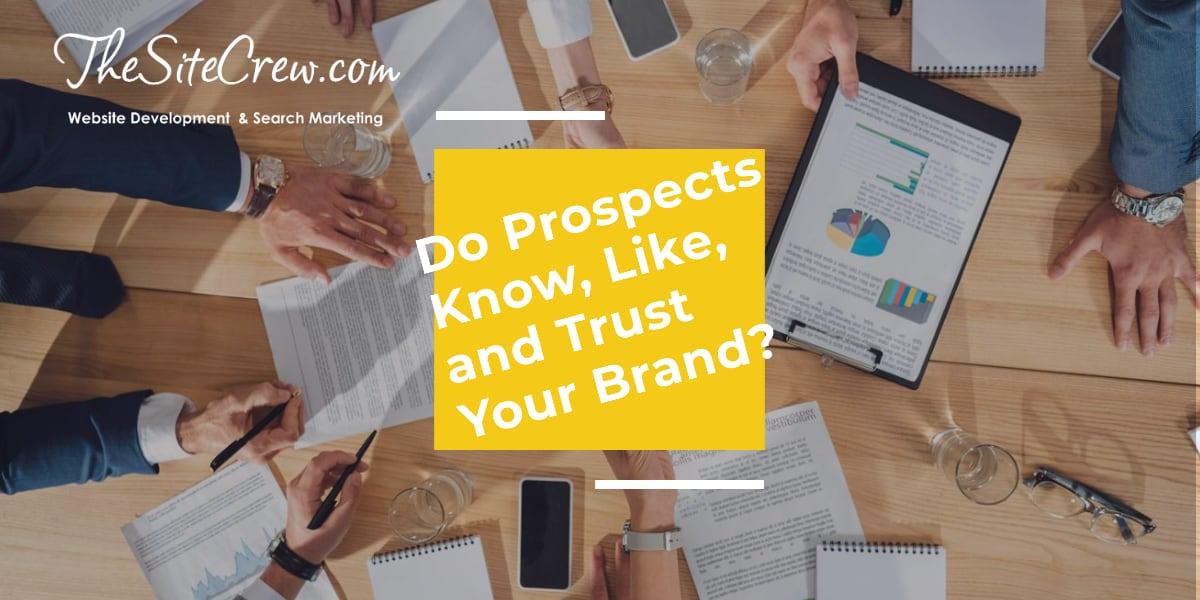 Do Prospects Know, Like, and Trust Your Brand?