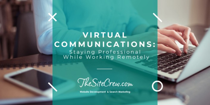 Virtual Communication: Staying Professional While Working Remotely